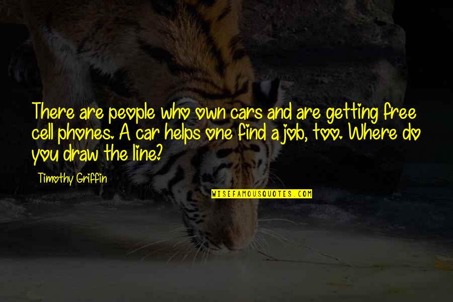 Free Car Quotes By Timothy Griffin: There are people who own cars and are