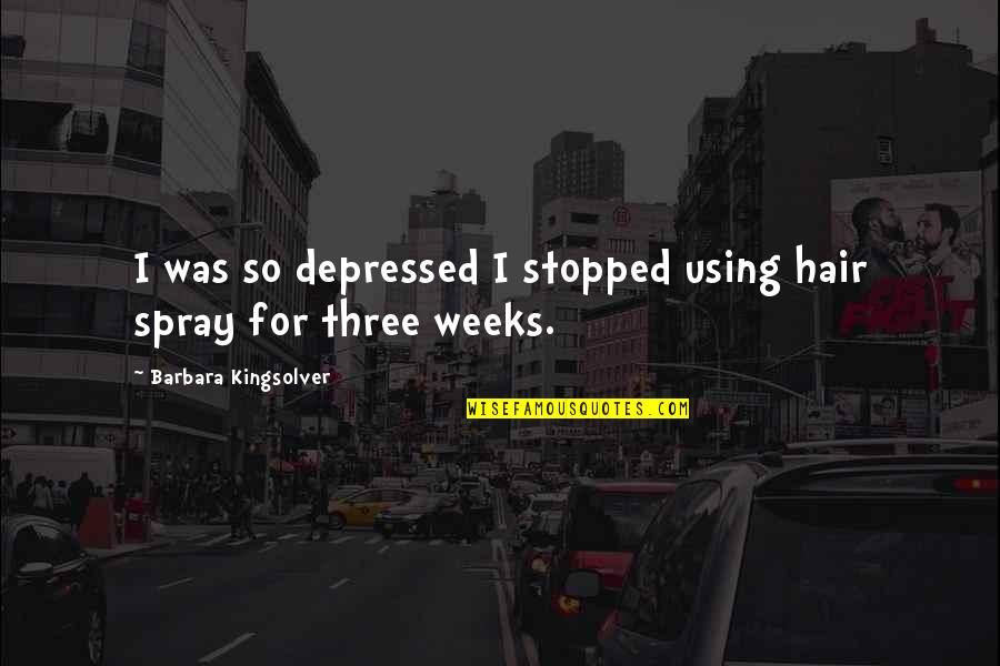 Free Daily Sms Inspirational Quotes By Barbara Kingsolver: I was so depressed I stopped using hair