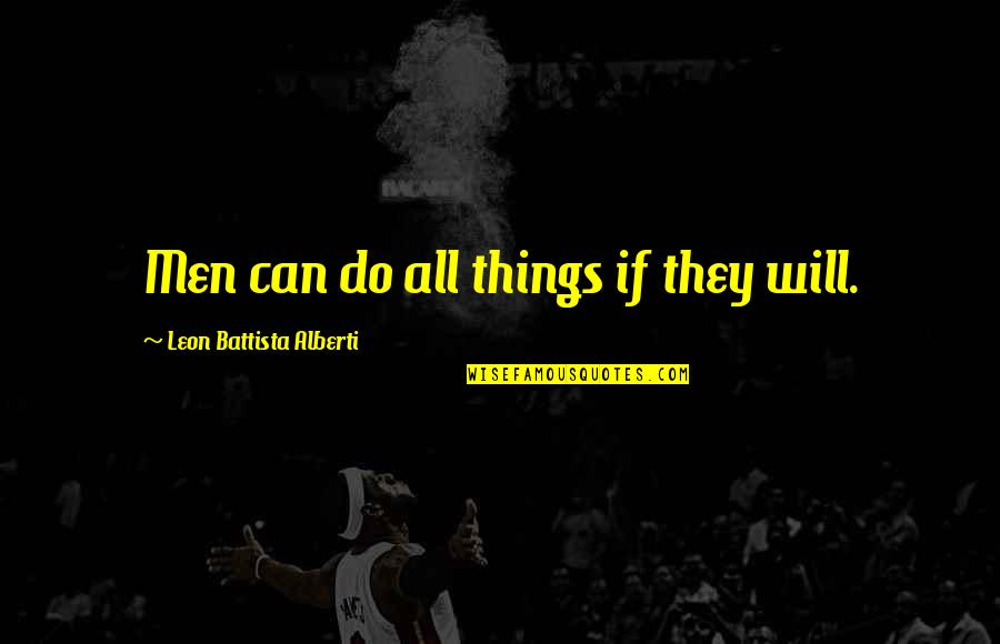 Free Daily Sms Inspirational Quotes By Leon Battista Alberti: Men can do all things if they will.