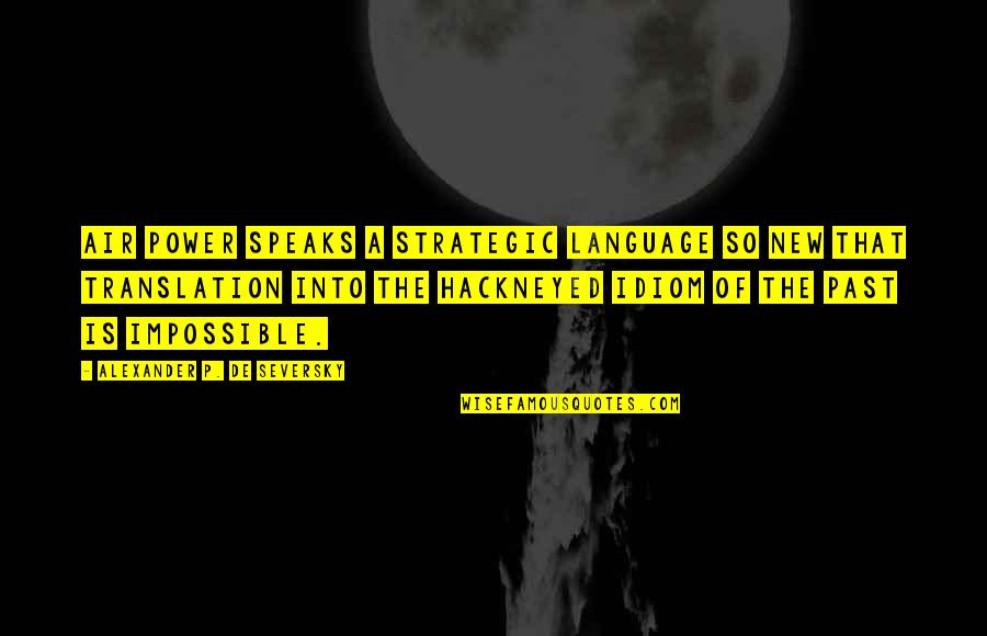 Free Digital Word Art Quotes By Alexander P. De Seversky: Air power speaks a strategic language so new