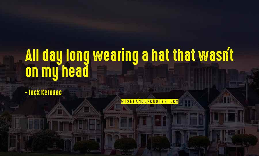 Free Digital Word Art Quotes By Jack Kerouac: All day long wearing a hat that wasn't