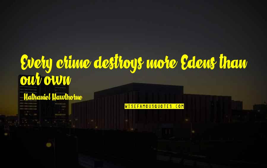 Free Digital Word Art Quotes By Nathaniel Hawthorne: Every crime destroys more Edens than our own