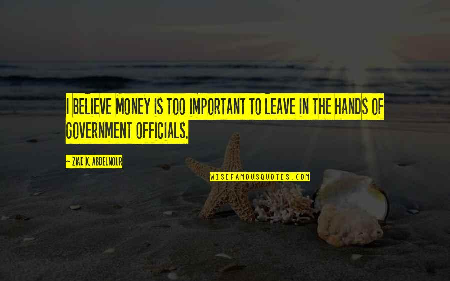 Free Digital Word Art Quotes By Ziad K. Abdelnour: I believe Money is too important to leave