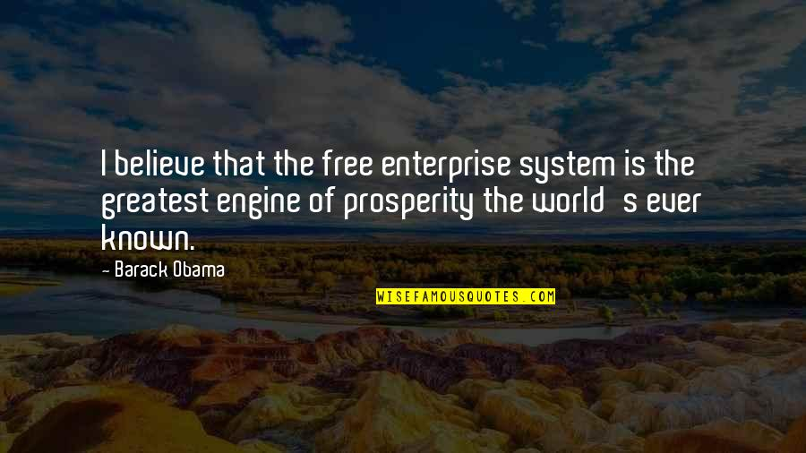 Free Enterprise System Quotes By Barack Obama: I believe that the free enterprise system is