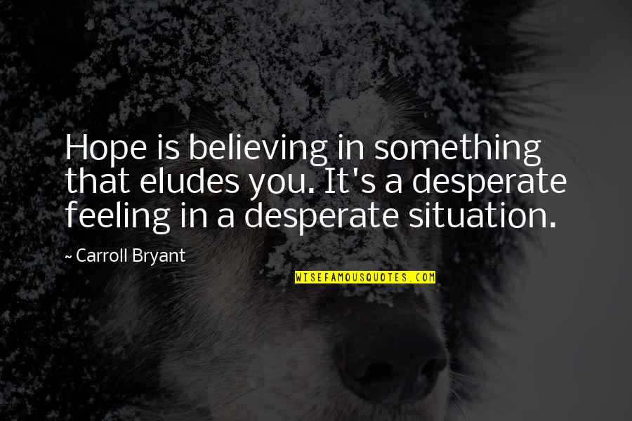 Free Enterprise System Quotes By Carroll Bryant: Hope is believing in something that eludes you.