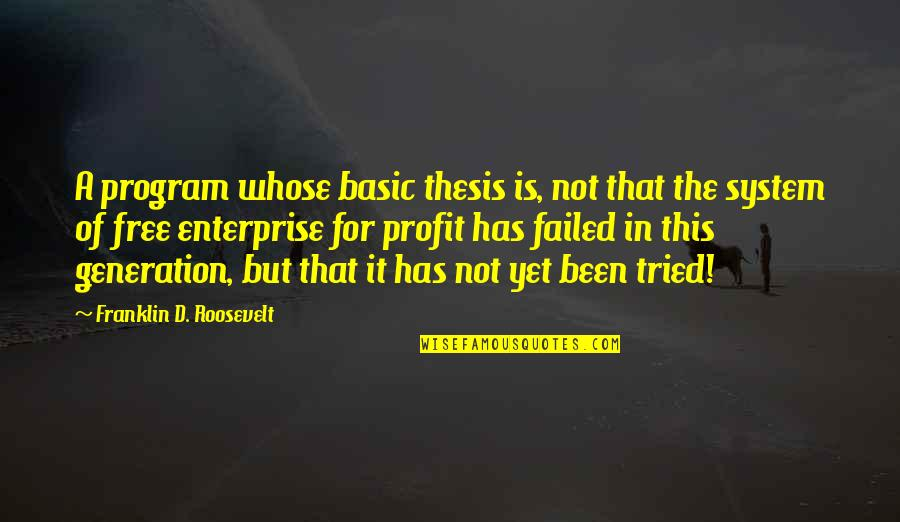 Free Enterprise System Quotes By Franklin D. Roosevelt: A program whose basic thesis is, not that