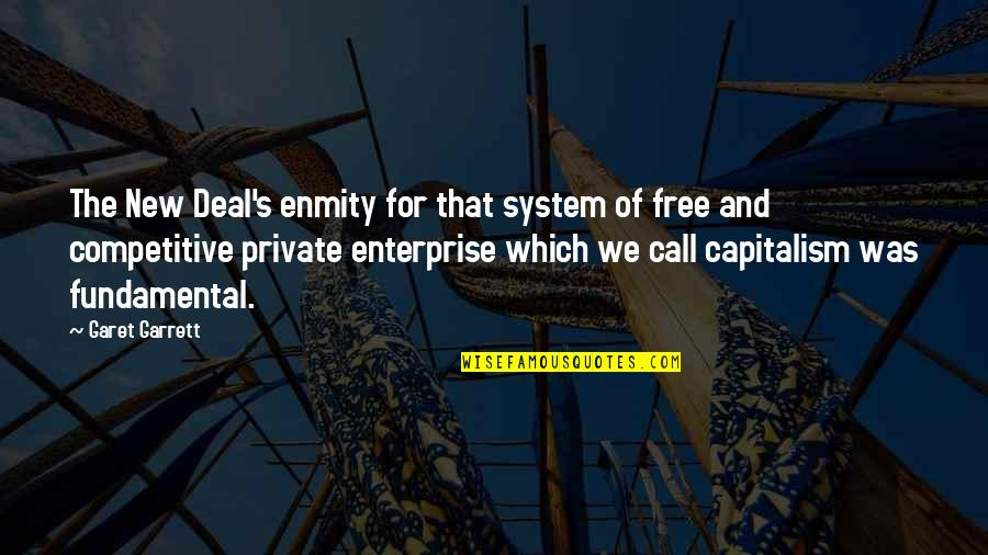 Free Enterprise System Quotes By Garet Garrett: The New Deal's enmity for that system of