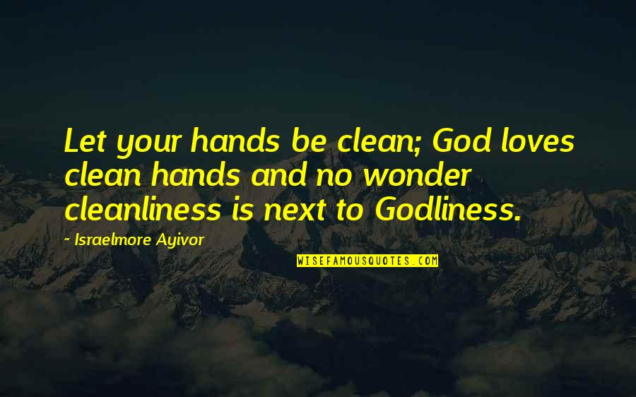 Free Enterprise System Quotes By Israelmore Ayivor: Let your hands be clean; God loves clean