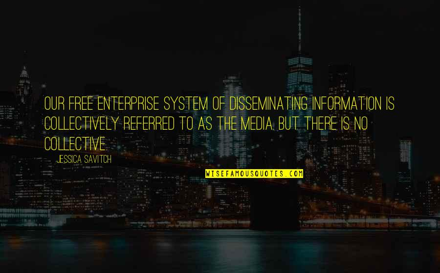 Free Enterprise System Quotes By Jessica Savitch: Our free enterprise system of disseminating information is