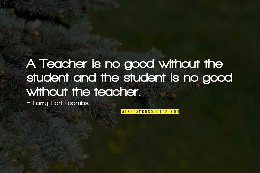 Free Enterprise System Quotes By Larry Earl Toombs: A Teacher is no good without the student