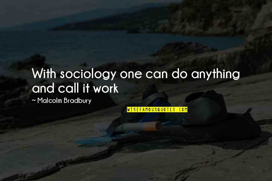 Free Enterprise System Quotes By Malcolm Bradbury: With sociology one can do anything and call