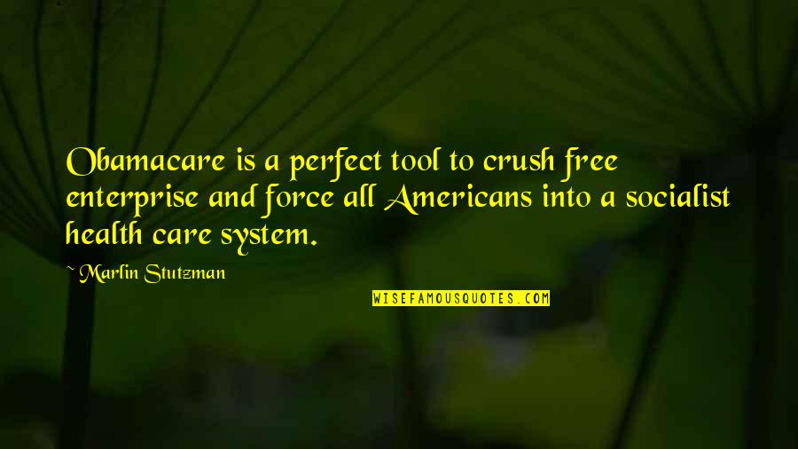 Free Enterprise System Quotes By Marlin Stutzman: Obamacare is a perfect tool to crush free