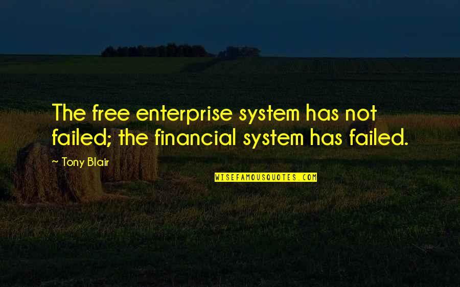 Free Enterprise System Quotes By Tony Blair: The free enterprise system has not failed; the
