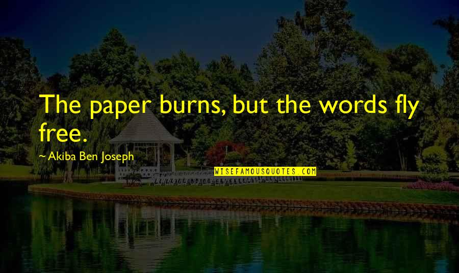 Free Fly Quotes By Akiba Ben Joseph: The paper burns, but the words fly free.