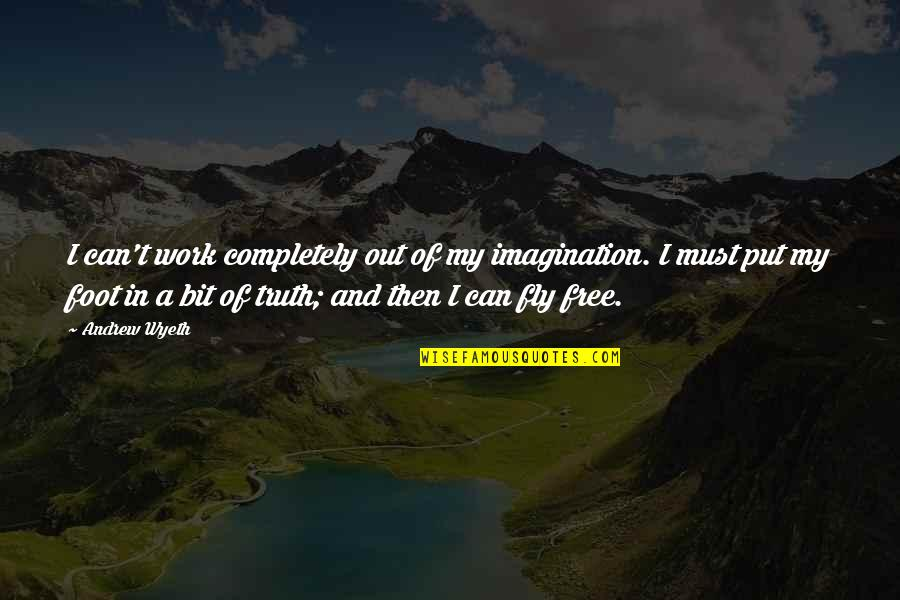 Free Fly Quotes By Andrew Wyeth: I can't work completely out of my imagination.