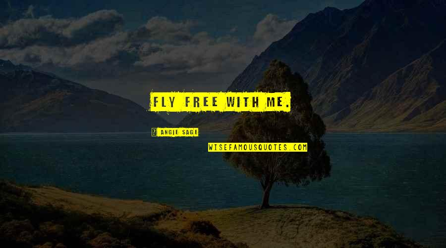Free Fly Quotes By Angie Sage: Fly free with me.
