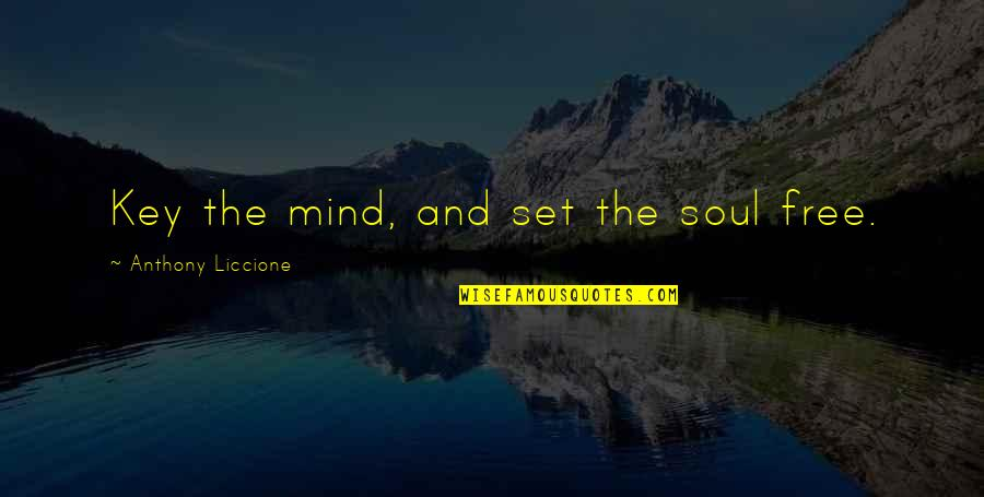 Free Fly Quotes By Anthony Liccione: Key the mind, and set the soul free.
