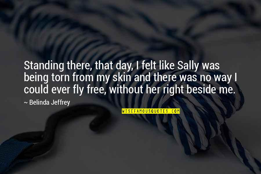 Free Fly Quotes By Belinda Jeffrey: Standing there, that day, I felt like Sally