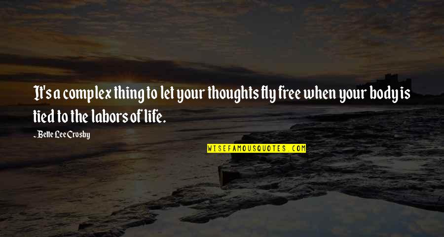 Free Fly Quotes By Bette Lee Crosby: It's a complex thing to let your thoughts