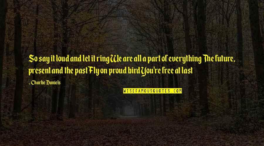 Free Fly Quotes By Charlie Daniels: So say it loud and let it ring