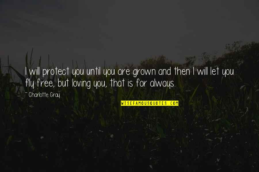 Free Fly Quotes By Charlotte Gray: I will protect you until you are grown