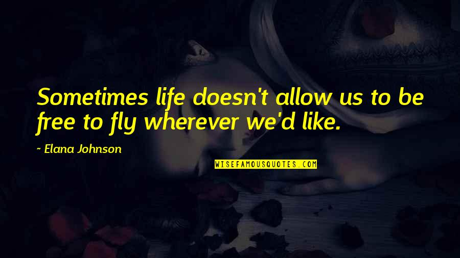 Free Fly Quotes By Elana Johnson: Sometimes life doesn't allow us to be free