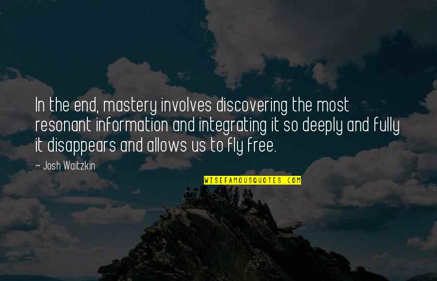 Free Fly Quotes By Josh Waitzkin: In the end, mastery involves discovering the most