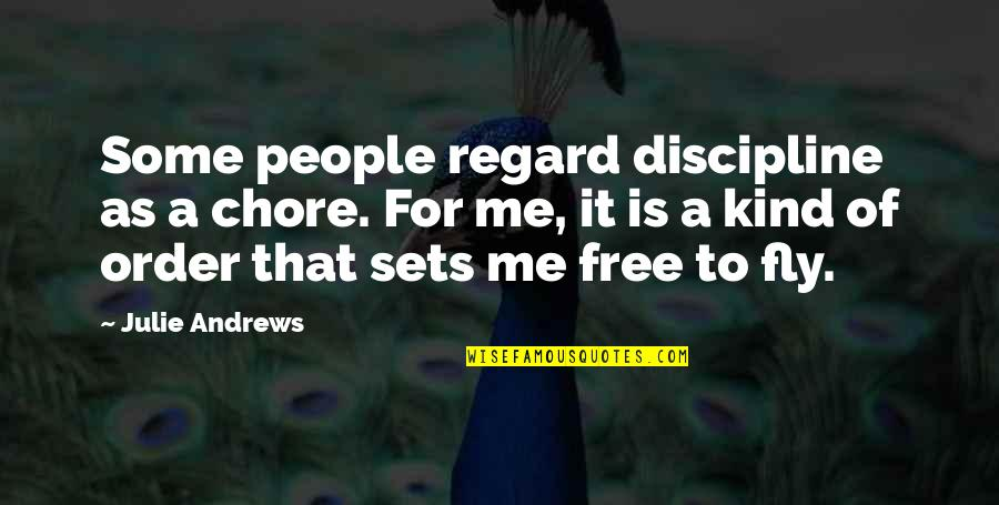 Free Fly Quotes By Julie Andrews: Some people regard discipline as a chore. For