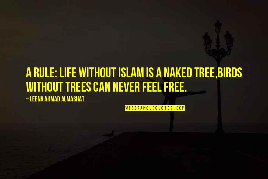 Free Fly Quotes By Leena Ahmad Almashat: A Rule: Life without Islam is a naked