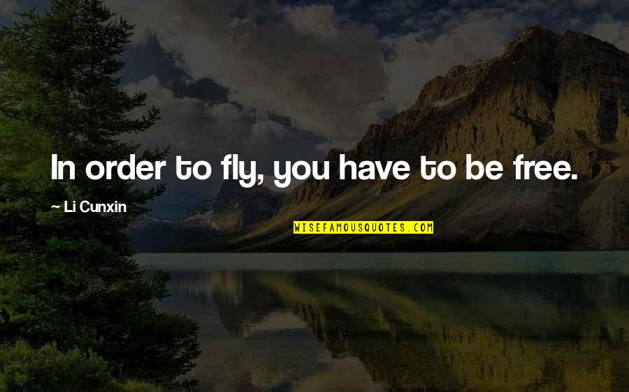Free Fly Quotes By Li Cunxin: In order to fly, you have to be