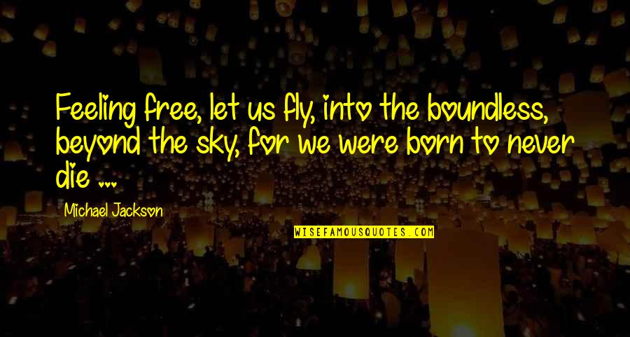 Free Fly Quotes By Michael Jackson: Feeling free, let us fly, into the boundless,