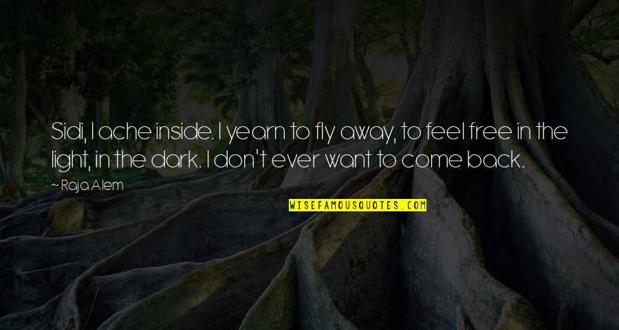 Free Fly Quotes By Raja Alem: Sidi, I ache inside. I yearn to fly
