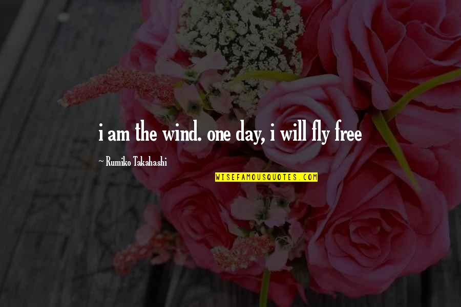 Free Fly Quotes By Rumiko Takahashi: i am the wind. one day, i will