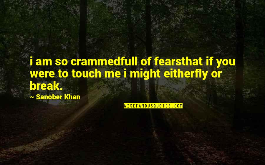 Free Fly Quotes By Sanober Khan: i am so crammedfull of fearsthat if you