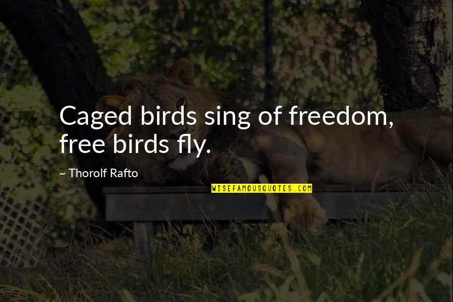 Free Fly Quotes By Thorolf Rafto: Caged birds sing of freedom, free birds fly.