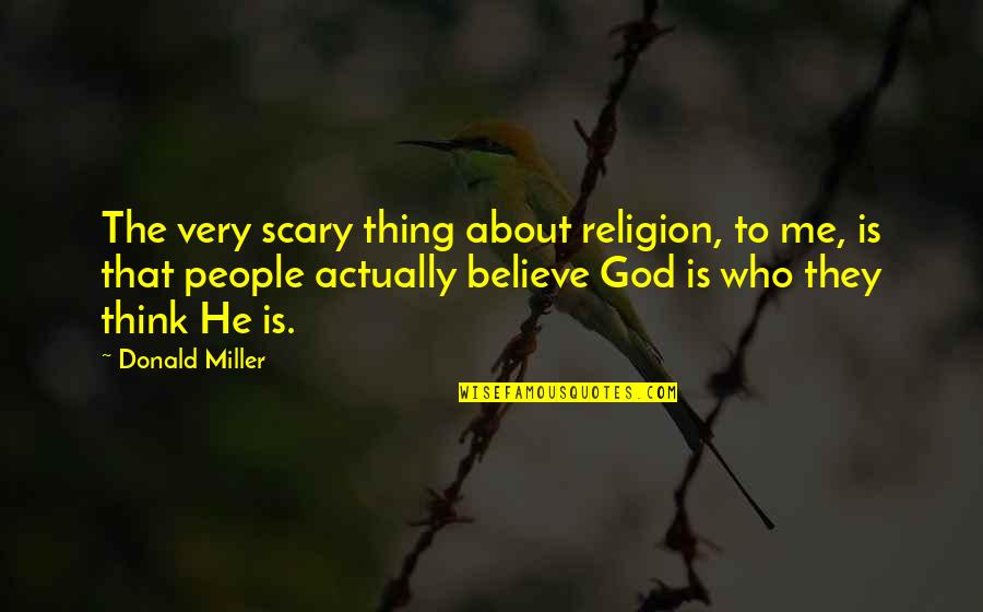 Free Four Veronica Roth Quotes By Donald Miller: The very scary thing about religion, to me,