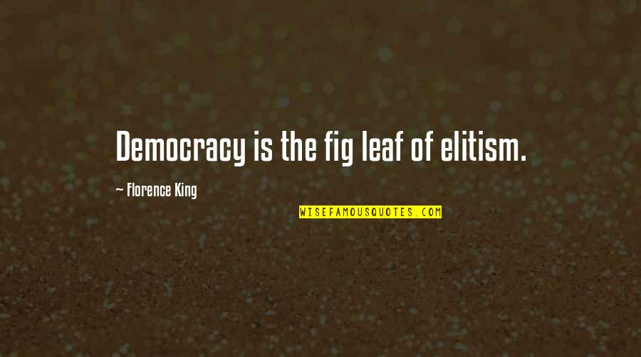 Free Friendship Sayings And Quotes By Florence King: Democracy is the fig leaf of elitism.
