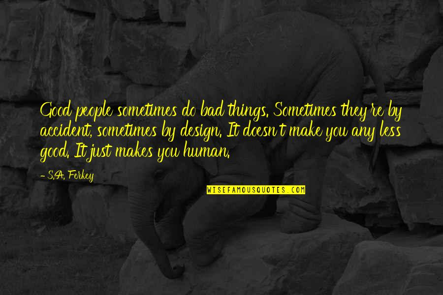Free Friendship Sayings And Quotes By S.A. Ferkey: Good people sometimes do bad things. Sometimes they're