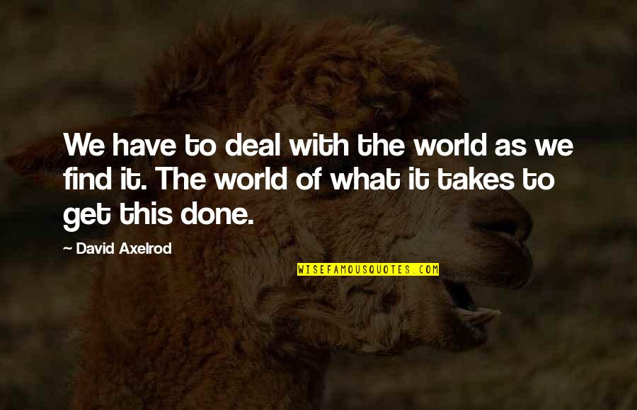 Free Kick Quotes By David Axelrod: We have to deal with the world as