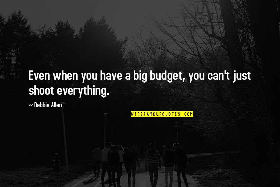 Free Kick Quotes By Debbie Allen: Even when you have a big budget, you