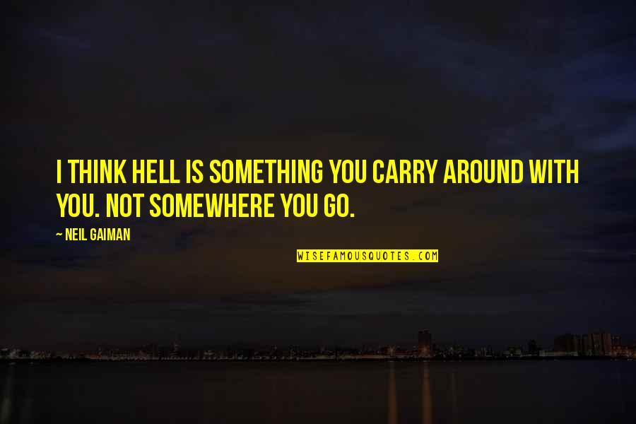 Free Kick Quotes By Neil Gaiman: I think hell is something you carry around