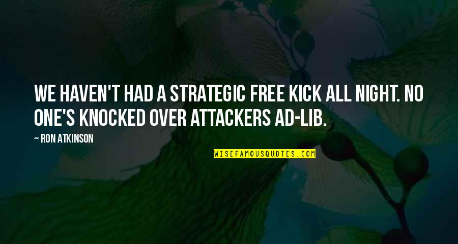 Free Kick Quotes By Ron Atkinson: We haven't had a strategic free kick all