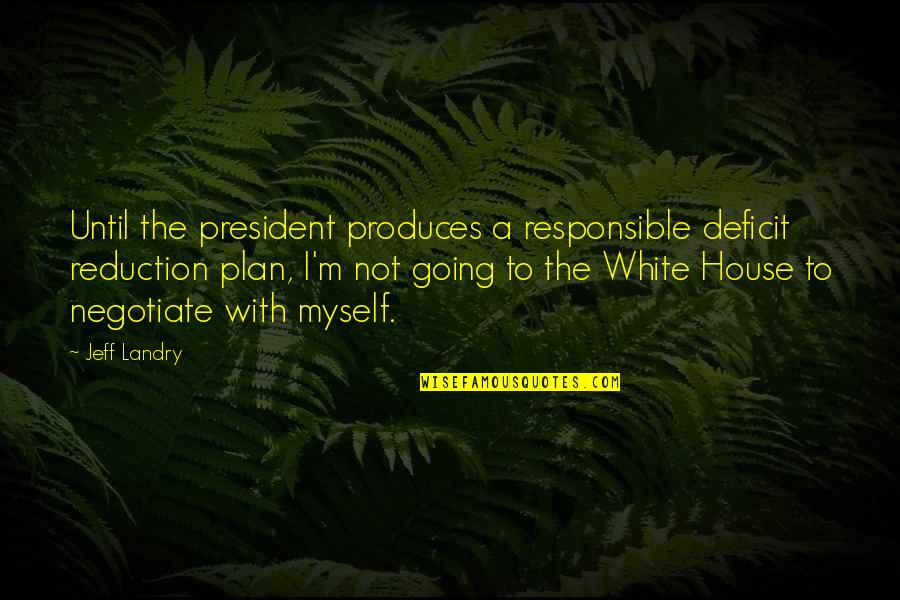 Free Like Water Quotes By Jeff Landry: Until the president produces a responsible deficit reduction