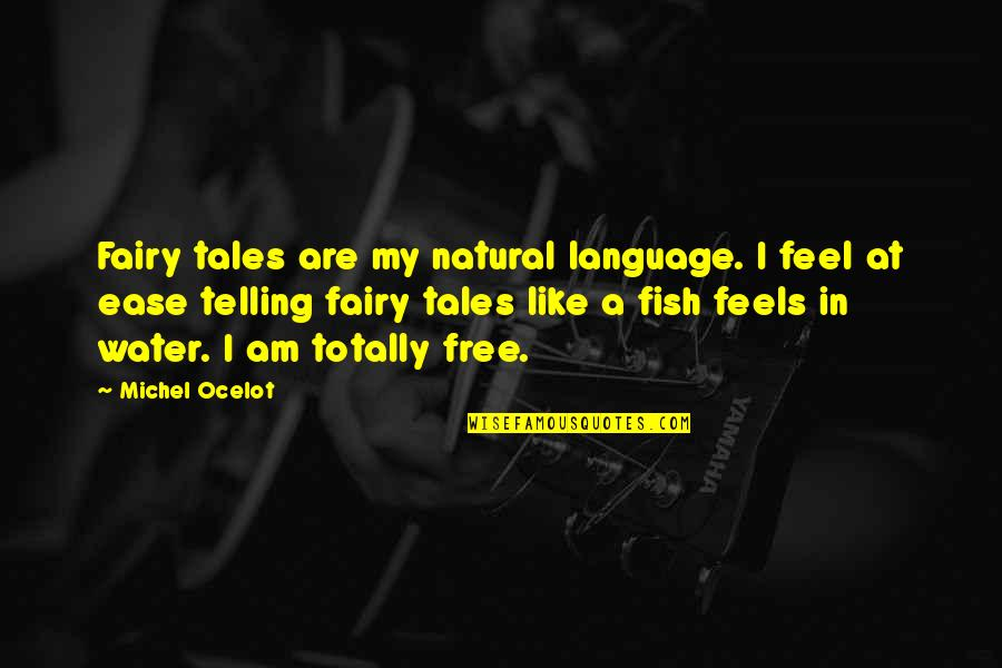 Free Like Water Quotes By Michel Ocelot: Fairy tales are my natural language. I feel