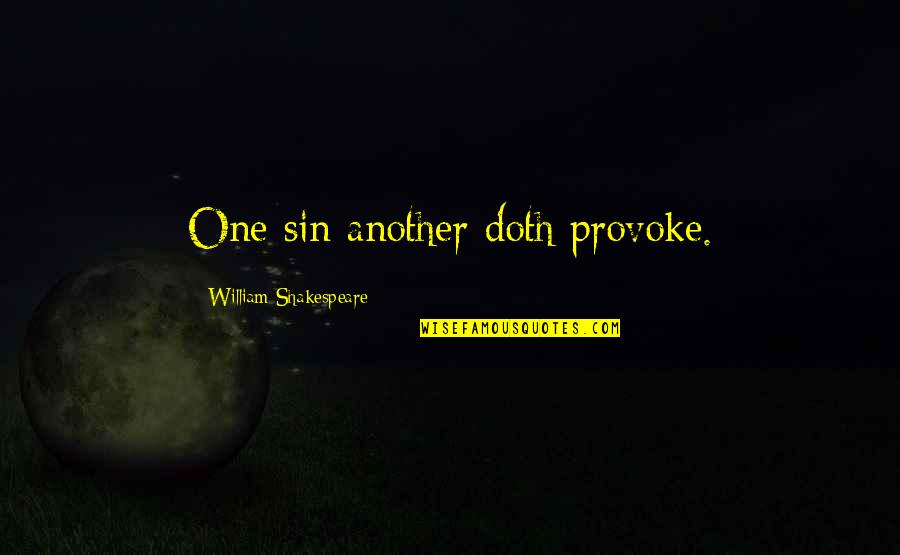 Free Like Water Quotes By William Shakespeare: One sin another doth provoke.