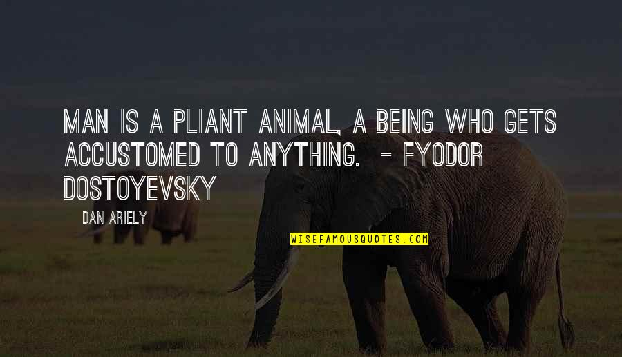 Free My Homie Quotes By Dan Ariely: Man is a pliant animal, a being who