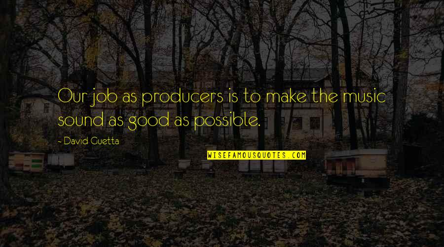 Free My Homie Quotes By David Guetta: Our job as producers is to make the
