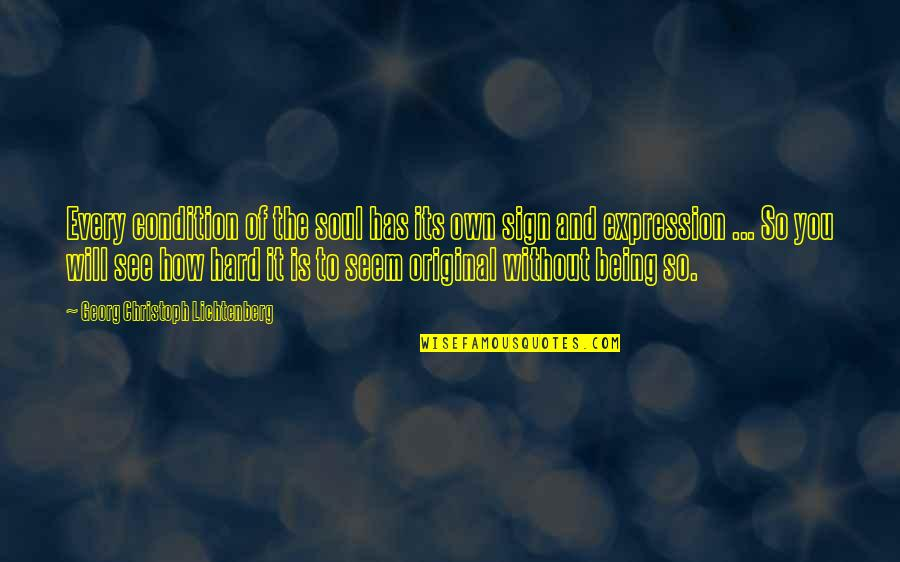 Free My Homie Quotes By Georg Christoph Lichtenberg: Every condition of the soul has its own