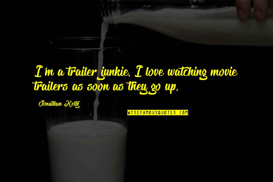 Free Plumber Quotes By Jonathan Keltz: I'm a trailer junkie. I love watching movie