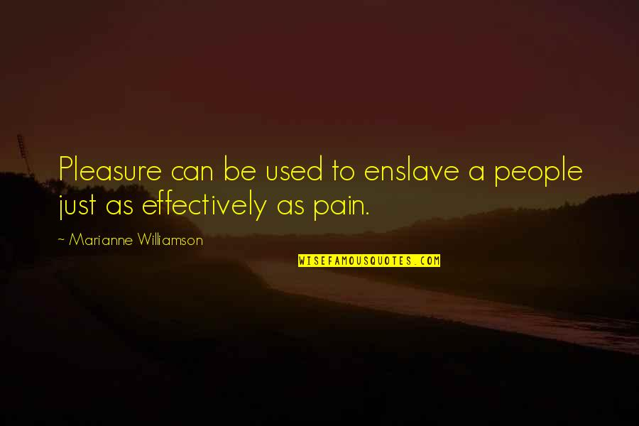 Free Quotations And Quotes By Marianne Williamson: Pleasure can be used to enslave a people
